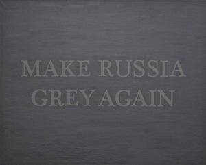 Slava PTRK - Painting - Make Russia Grey Again