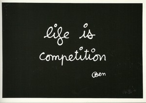 BEN, LIFE IS COMPETITION (1992) 93 X 63 cm