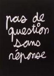 BEN, PAS DE QUESTION  SANS REPONSE
